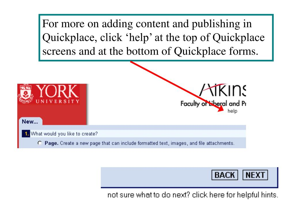 For more on adding content and publishing in Quickplace, click 'help' at the top of Quickplace screens and at the bottom of Quickplace forms.