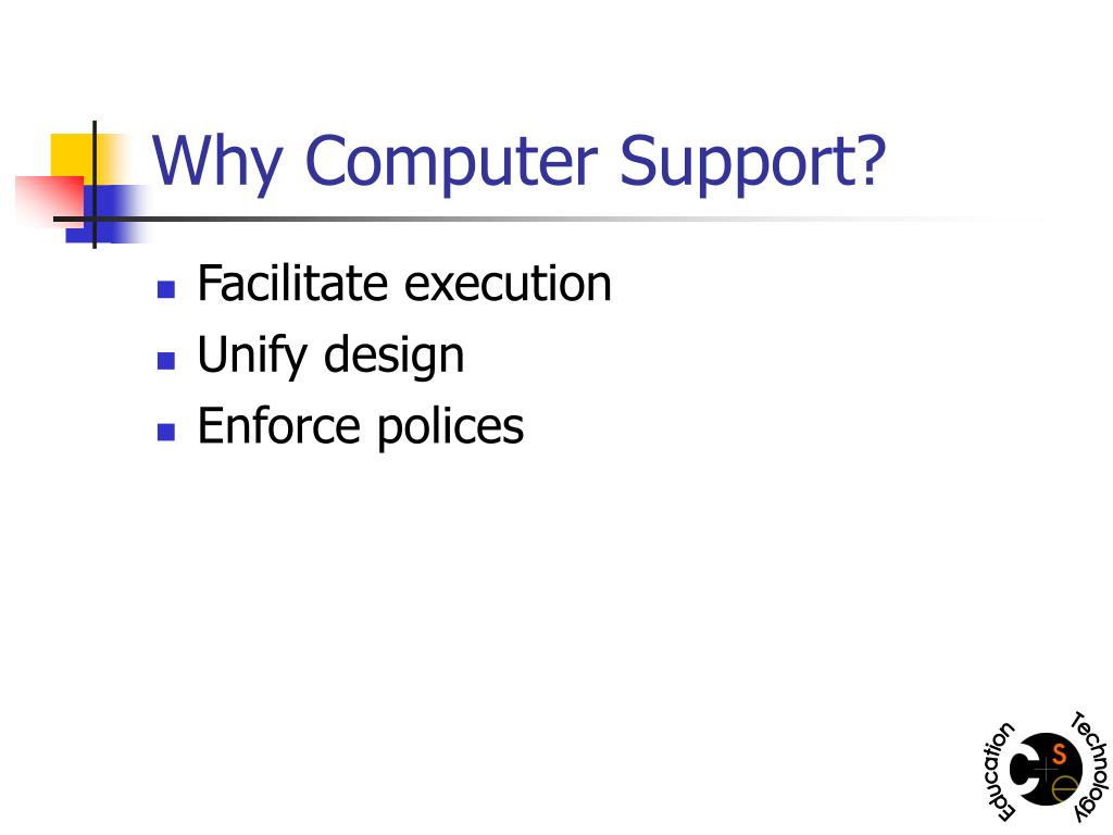 Why Computer Support?