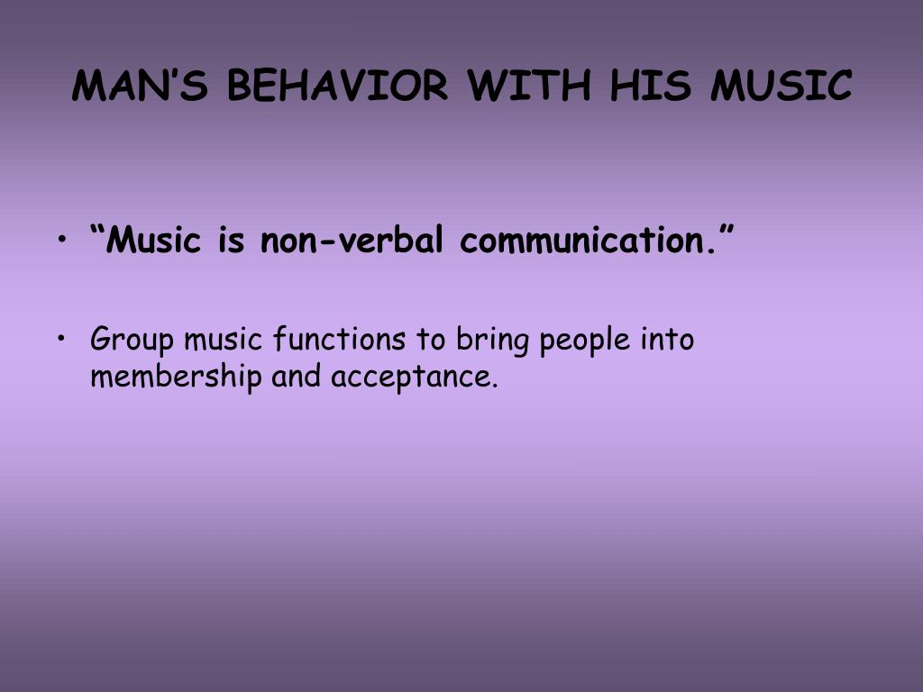 MAN'S BEHAVIOR WITH HIS MUSIC