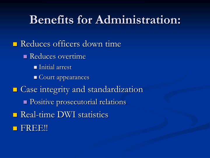 Benefits for Administration: