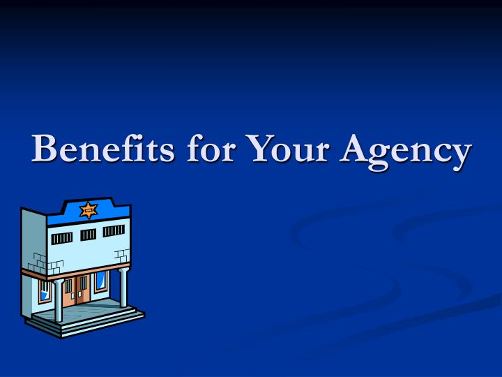 Benefits for Your Agency
