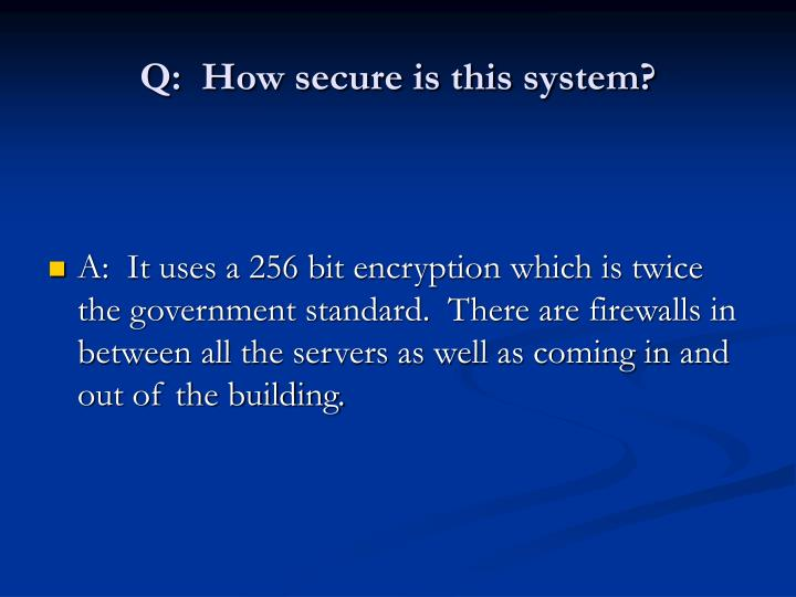 Q:  How secure is this system?