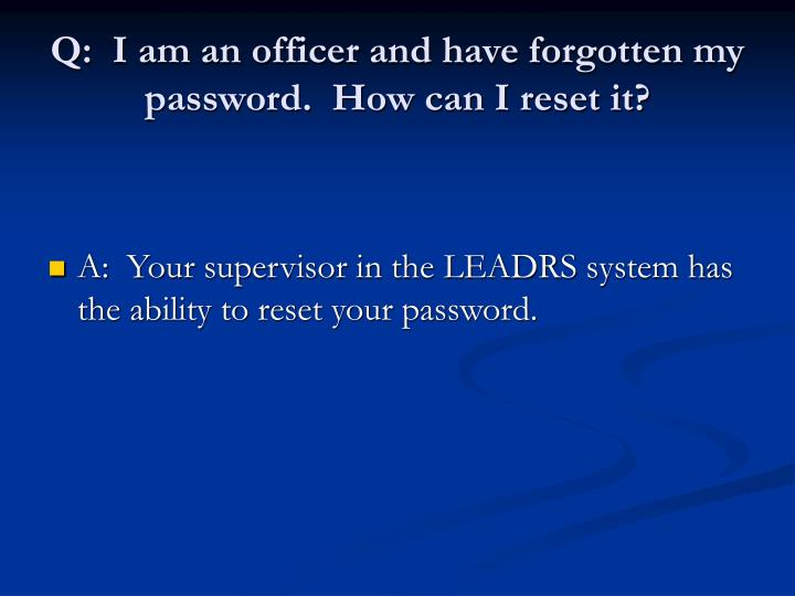 Q:  I am an officer and have forgotten my password.  How can I reset it?