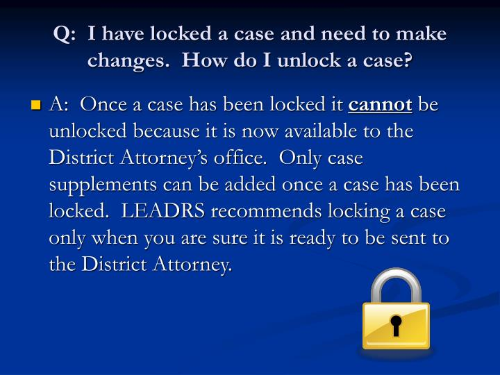 Q:  I have locked a case and need to make changes.  How do I unlock a case?