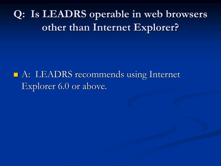 Q:  Is LEADRS operable in web browsers other than Internet Explorer?
