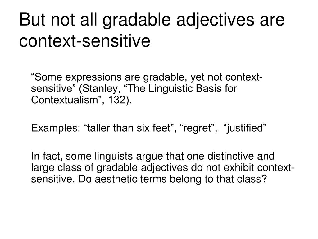 But not all gradable adjectives are context-sensitive