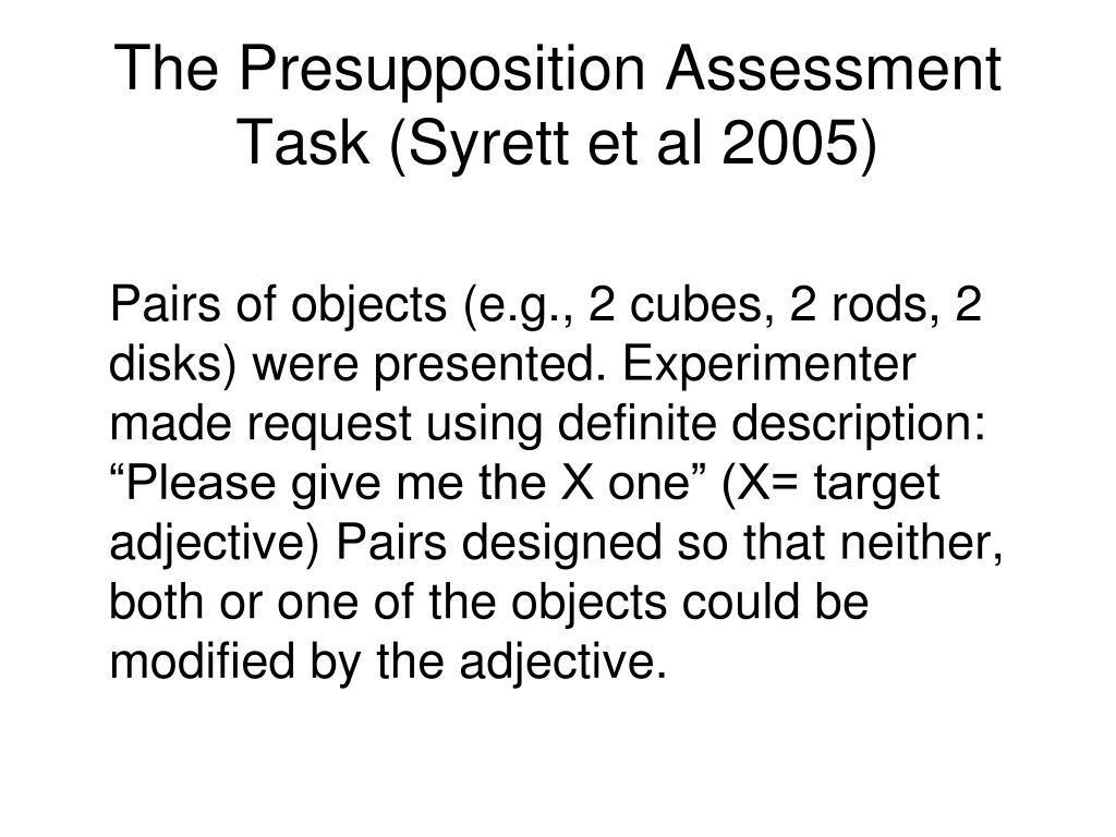 The Presupposition Assessment Task (Syrett et al 2005)