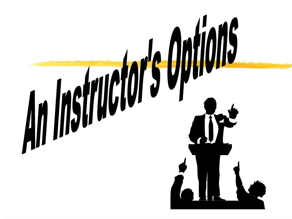 An Instructor's Options