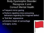 body dysmorphic disorder recognize it and consult mental health