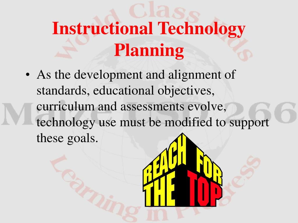 As the development and alignment of standards, educational objectives, curriculum and assessments evolve, technology use must be modified to support these goals.