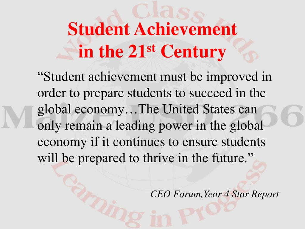 """""""Student achievement must be improved in order to prepare students to succeed in the global economy…The United States can only remain a leading power in the global economy if it continues to ensure students will be prepared to thrive in the future."""""""