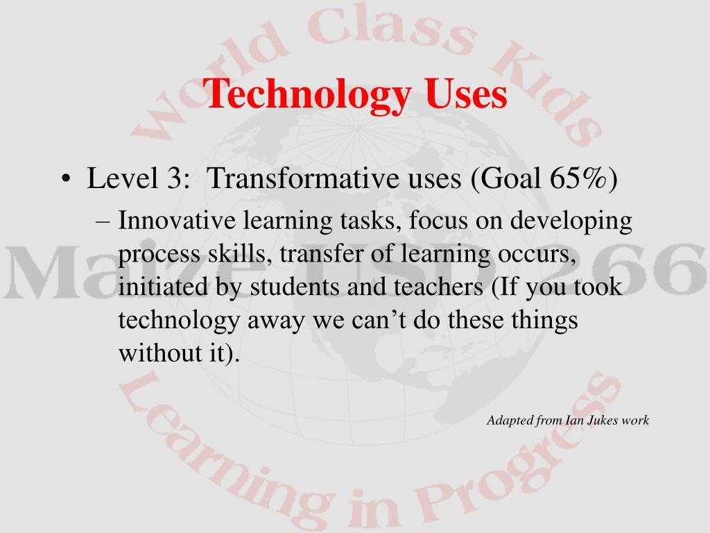 Level 3:  Transformative uses (Goal 65%)
