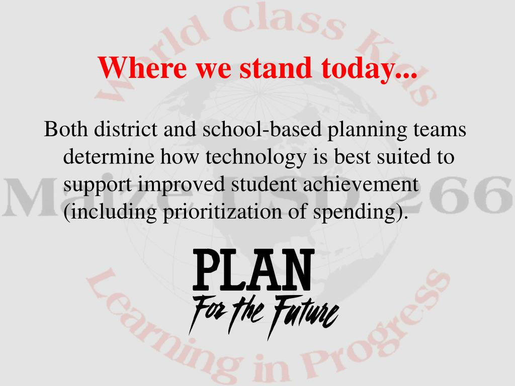 Both district and school-based planning teams determine how technology is best suited to support improved student achievement (including prioritization of spending).