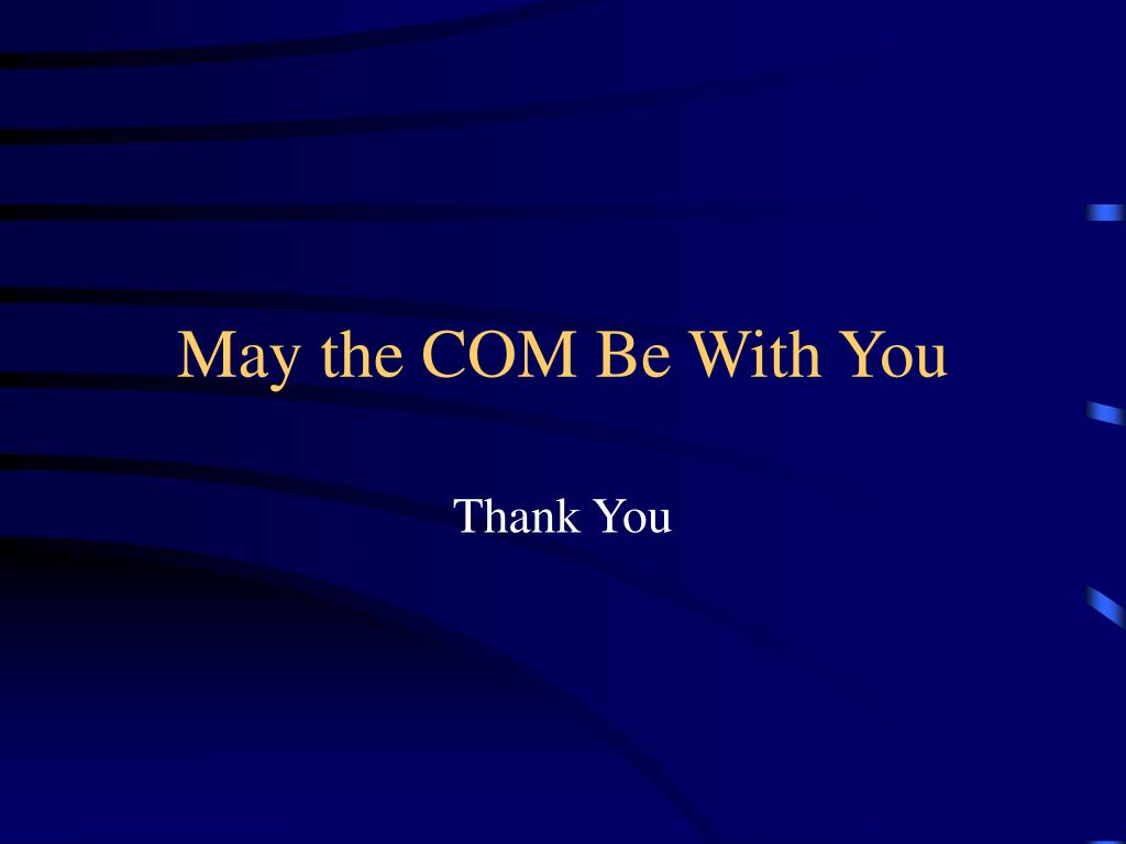 May the COM Be With You