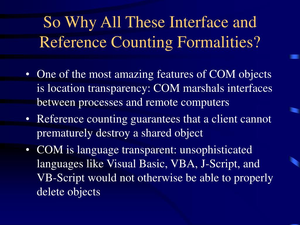 So Why All These Interface and Reference Counting Formalities?