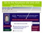 go to the keystone site and click on online resources