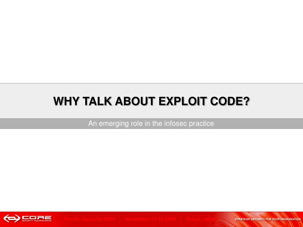 WHY TALK ABOUT EXPLOIT CODE?