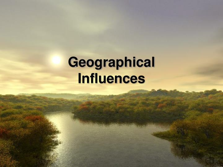 Geographical influences