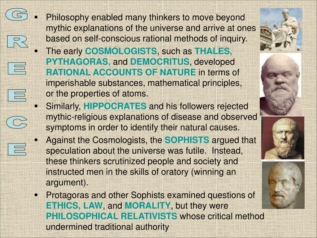 Philosophy enabled many thinkers to move beyond mythic explanations of the universe and arrive at ones based on self-conscious rational methods of inquiry.