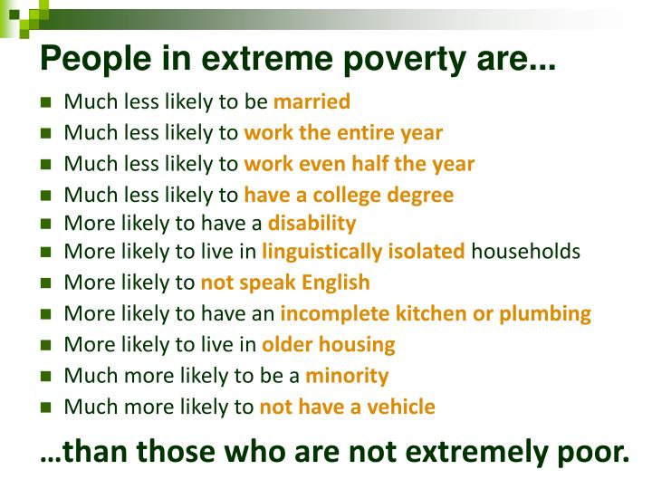 People in extreme poverty are...