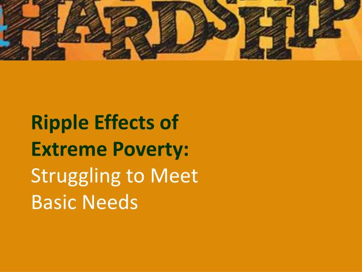Ripple Effects of Extreme Poverty: