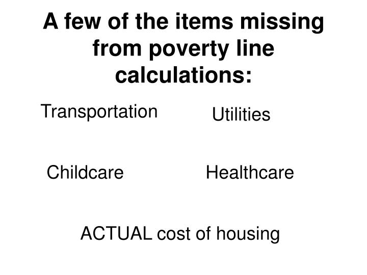 A few of the items missing from poverty line calculations: