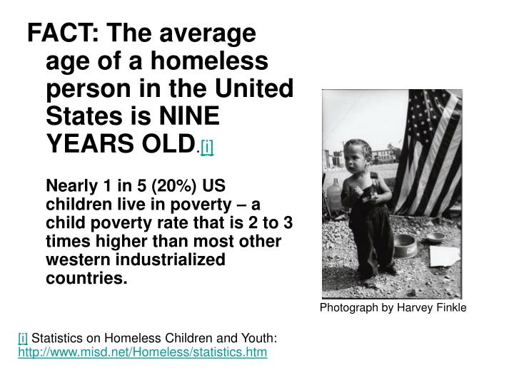 FACT: The average age of a homeless person in the United States is NINE YEARS OLD