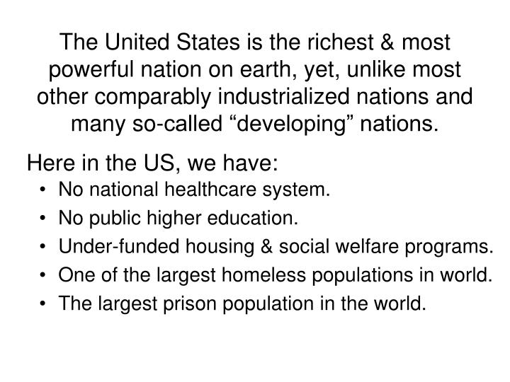 "The United States is the richest & most powerful nation on earth, yet, unlike most other comparably industrialized nations and many so-called ""developing"" nations."