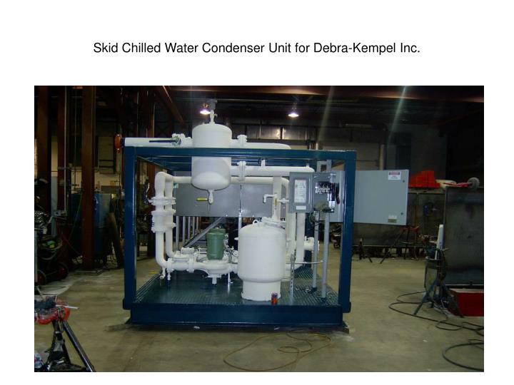 Skid Chilled Water Condenser Unit for Debra-Kempel Inc.