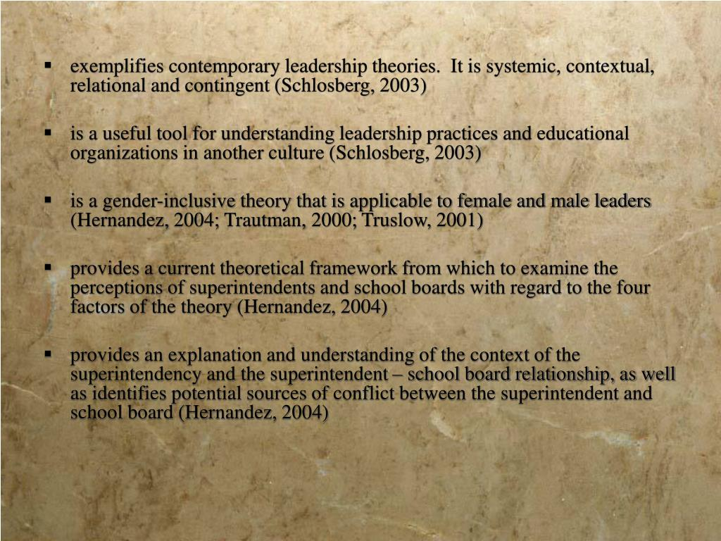 exemplifies contemporary leadership theories.  It is systemic, contextual, relational and contingent (Schlosberg, 2003)