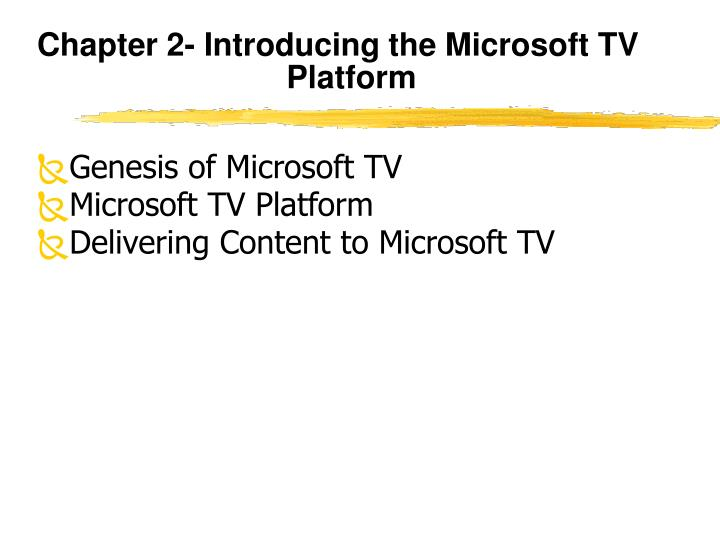 Chapter 2- Introducing the Microsoft TV Platform