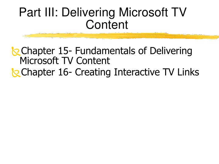 Part III: Delivering Microsoft TV Content