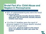 brutal fact 1a child abuse and neglect in pennsylvania