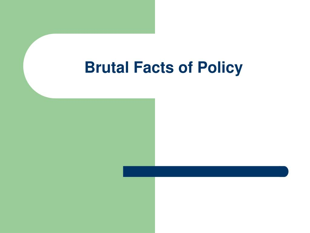 Brutal Facts of Policy
