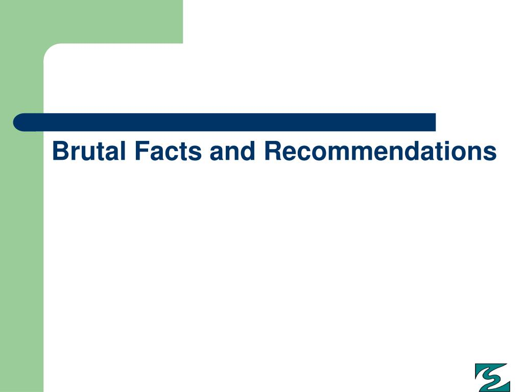 Brutal Facts and Recommendations