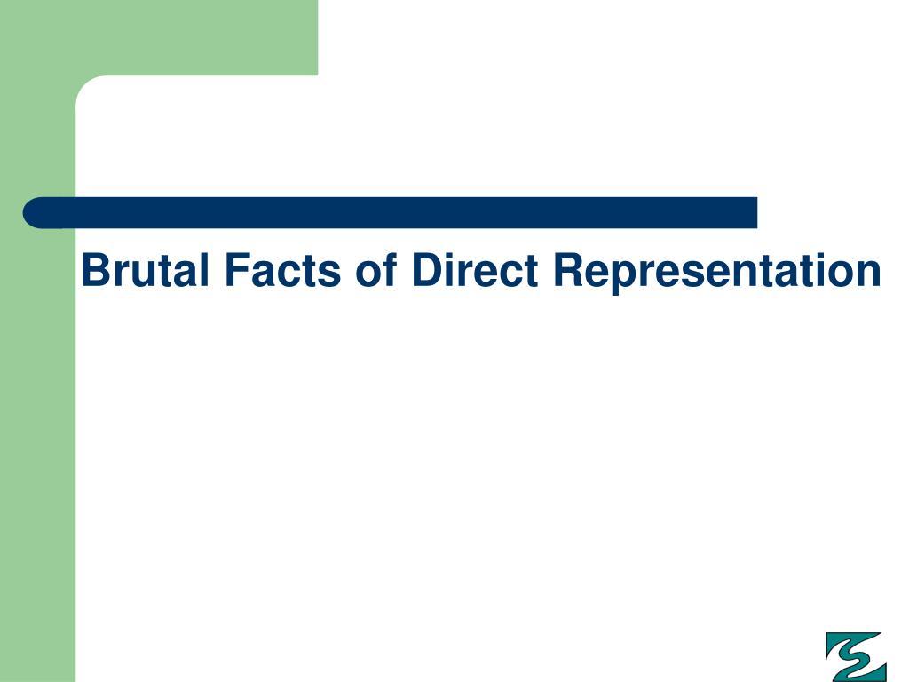 Brutal Facts of Direct Representation