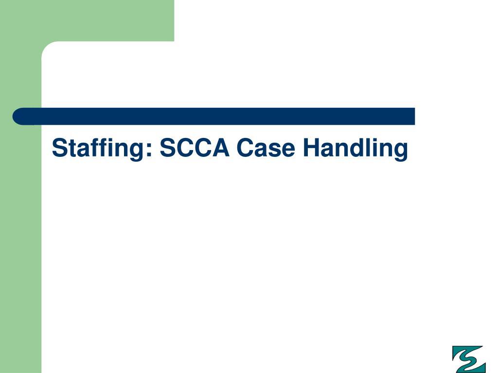 Staffing: SCCA Case Handling
