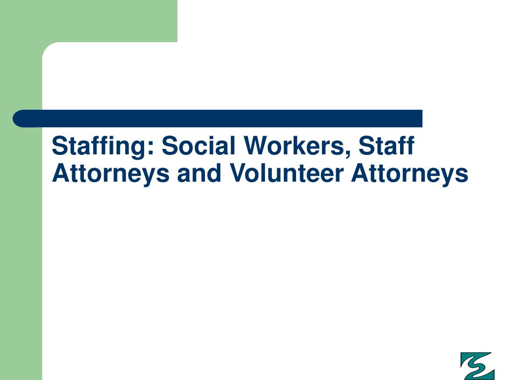 Staffing: Social Workers, Staff Attorneys and Volunteer Attorneys