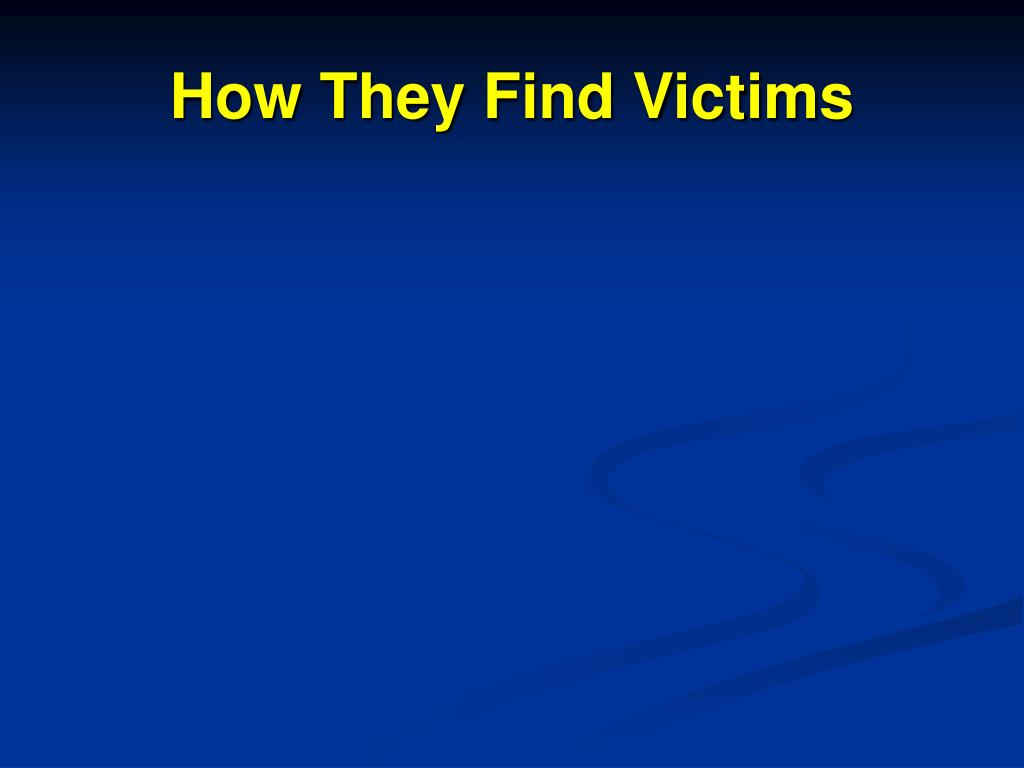 How They Find Victims