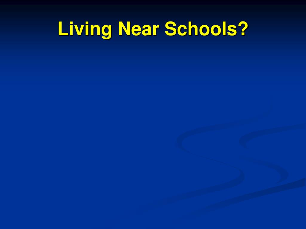 Living Near Schools?