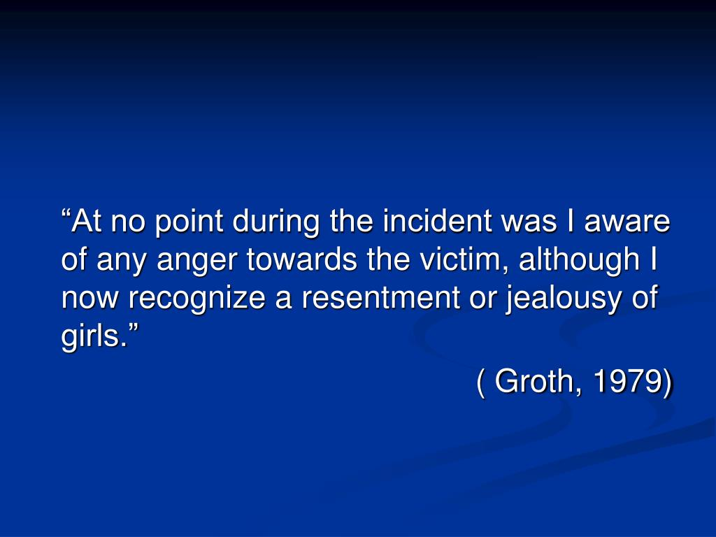 """""""At no point during the incident was I aware of any anger towards the victim, although I now recognize a resentment or jealousy of girls."""""""