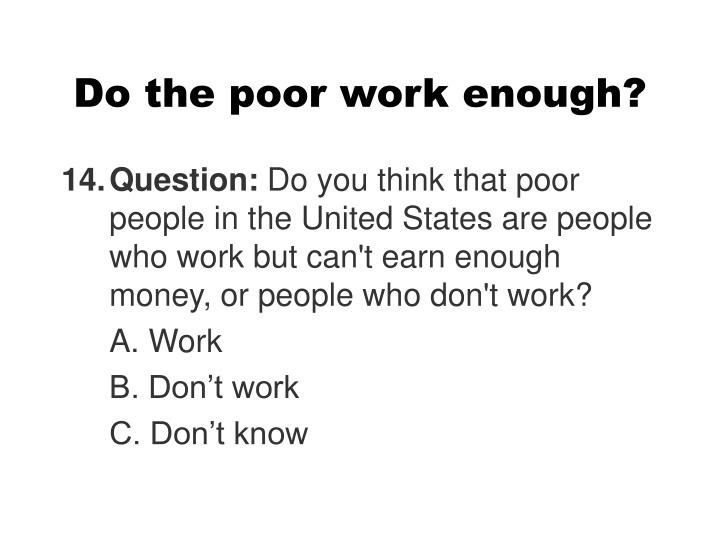 Do the poor work enough?