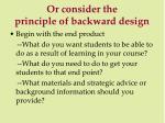 or consider the principle of backward design