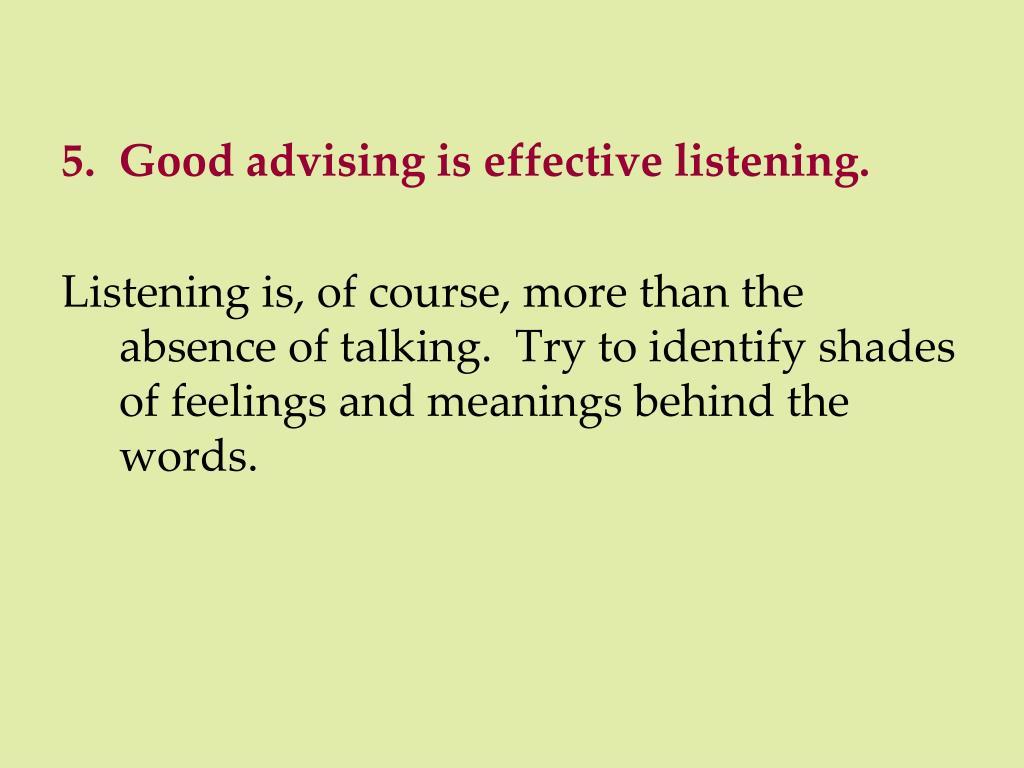 5.  Good advising is effective listening.