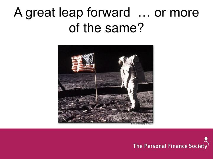 A great leap forward  … or more of the same?