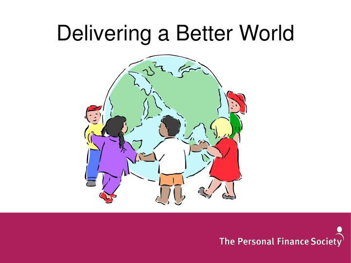 Delivering a Better World