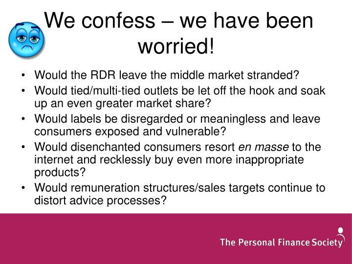 We confess – we have been worried!