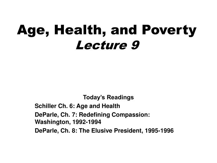 Age health and poverty lecture 9