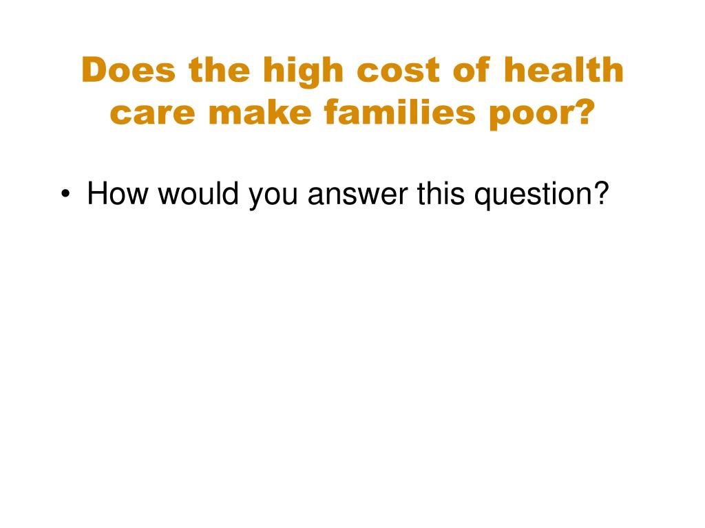 Does the high cost of health care make families poor?