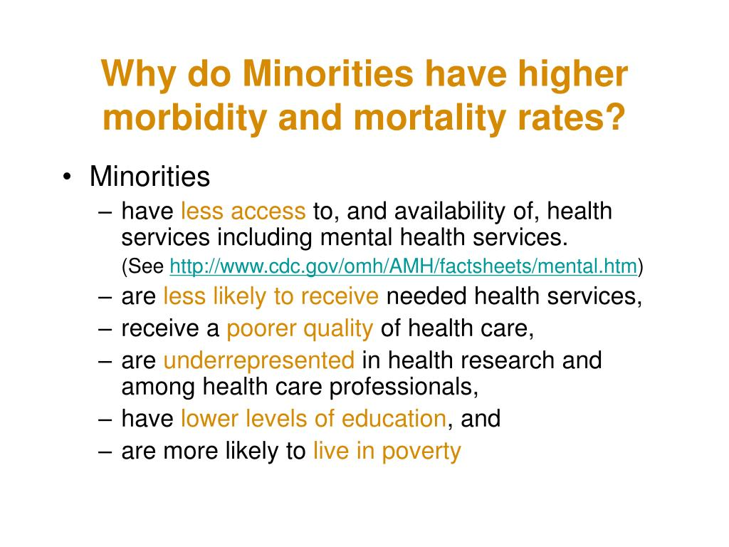 Why do Minorities have higher morbidity and mortality rates?